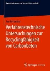 Verfahrenstechnische Untersuchungen zur Recyclingfähigkeit von Carbonbeton