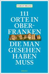 111 Orte in Oberfranken, die man gesehen haben muss