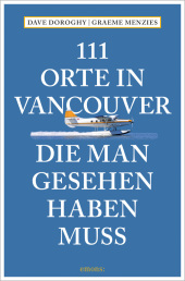 111 Orte in Vancouver, die man gesehen haben muss
