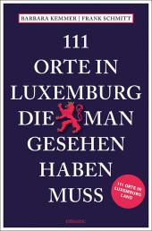 111 Orte in Luxemburg Land, die man gesehen haben muss