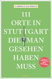 111 Orte in Stuttgart, die man gesehen haben muss