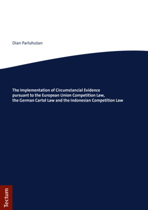 The Implementation of Circumstancial Evidence pursuant to the European Union Competition Law, the German Cartel Law and