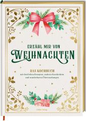 Erzähl mir von Weihnachten - Das Kochbuch mit festlichen Rezepten, wahren Geschichten und wunderbaren Überraschungen Cover