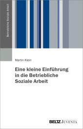 Eine kleine Einführung in die Betriebliche Soziale Arbeit