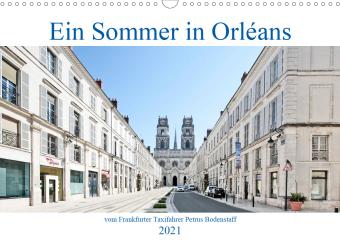 Ein Sommer in Orléans vom Frankfurter Taxifahrer Petrus Bodenstaff (Wandkalender 2021 DIN A3 quer)