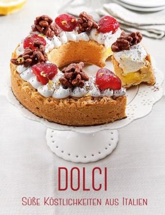 Dolci: Süße Köstlichkeiten aus Italien