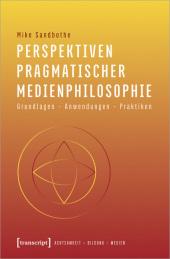 Perspektiven pragmatischer Medienphilosophie