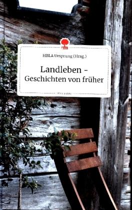 Landleben - Geschichten von früher. Life is a Story - story.one