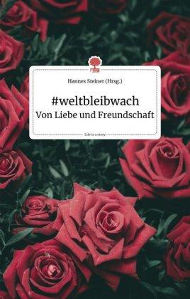 #weltbleibwach - Von Liebe und Freundschaft. Life is a Story