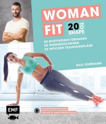 20 to Shape - Woman Fit ohne Geräte: 20 Bodyweight-Übungen, 20 Wiederholungen, 36 Wochen Trainingspläne