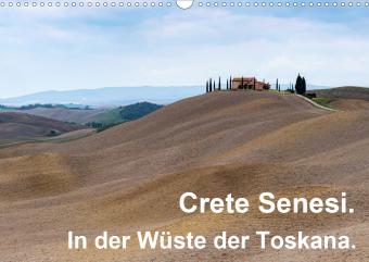 Crete Senesi. In der Wüste der Toskana. (Wandkalender 2021 DIN A3 quer)