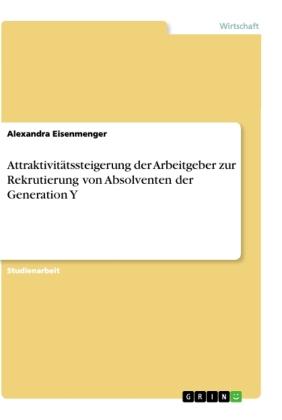 Attraktivitätssteigerung der Arbeitgeber zur Rekrutierung von Absolventen der Generation Y