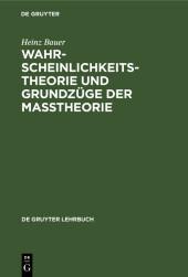 Wahrscheinlichkeitstheorie und Grundzüge der Maßtheorie