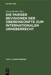 Die Pariser Revisionen der Übereinkünfte zum internationalen Urheberrecht