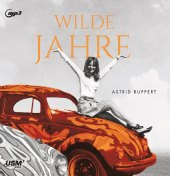 Wilde Jahre, 2 Audio-CD, 2 MP3