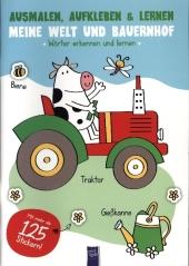 Ausmalen, Aufkleben & Lernen - Meine Welt und Bauernhof