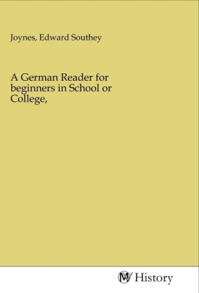 A German Reader for beginners in School or College,