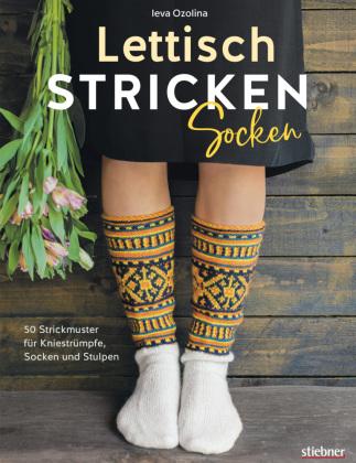 Lettisch stricken: Socken. 50 Strickmuster für Kniestrümpfe, Socken und Stulpen. Einfache Strickanleitungen für Anfänger