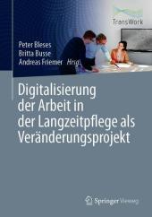 Digitalisierung der Arbeit in der Langzeitpflege als Veränderungsprojekt