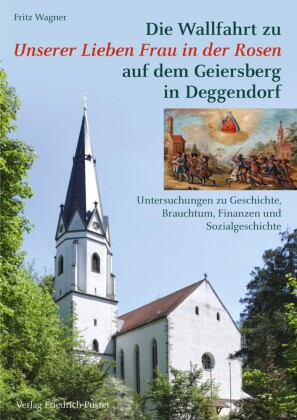 Die Wallfahrt zu Unserer Lieben Frau in der Rosen auf dem Geiersberg in Deggendorf