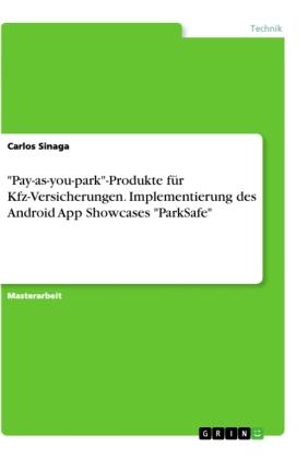 """""""Pay-as-you-park""""-Produkte für Kfz-Versicherungen. Implementierung des Android App Showcases """"ParkSafe"""""""