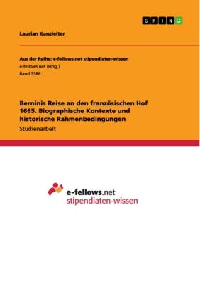Berninis Reise an den französischen Hof 1665. Biographische Kontexte und historische Rahmenbedingungen