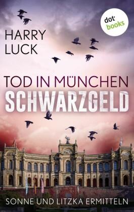 Tod in München - Schwarzgeld: Der zweite Fall für Sonne und Litzka