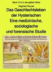 Das Geschlechtsleben der Hysterischen - Eine medizinische, soziologische und forensische Studie - Band 121e in der gelbe