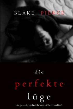 Die Perfekte Lüge (Ein spannender Psychothriller mit Jessie Hunt - Band Fünf)