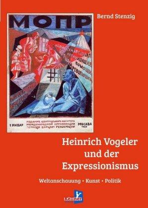 Stenzig, Bernd: Heinrich Vogeler und der Expressionismus