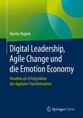 Digital Leadership, Agile Change und die Emotion Economy