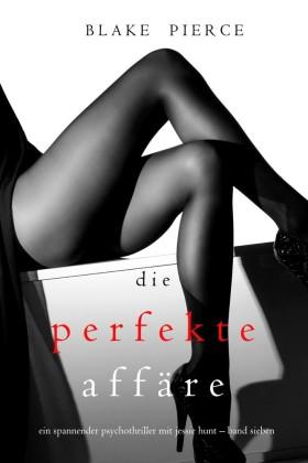 Die Perfekte Affäre (Ein spannender Psychothriller mit Jessie Hunt - Band Sieben)