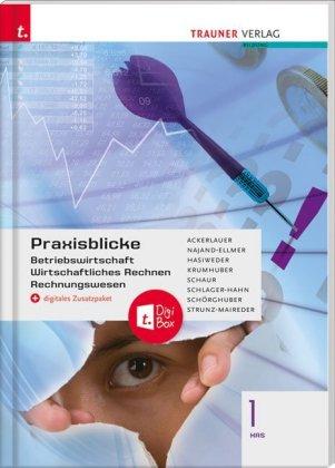 Praxisblicke 1 HAS - Betriebswirtschaft, Wirtschaftliches Rechnen, Rechnungswesen + digitales Zusatzpaket
