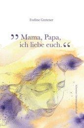 Mama, Papa, ich liebe euch