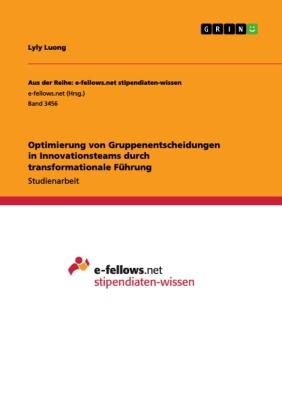 Optimierung von Gruppenentscheidungen in Innovationsteams durch transformationale Führung