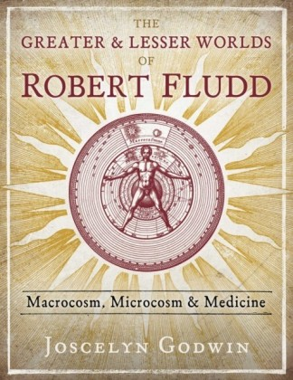 Greater and Lesser Worlds of Robert Fludd