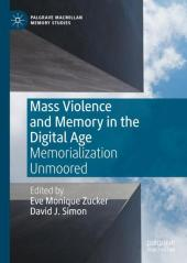 Mass Violence and Memory in the Digital Age