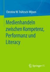 Medienhandeln zwischen Kompetenz, Performanz und Literacy