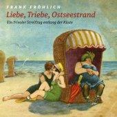 Liebe, Triebe, Ostseestrand..., 1 Audio-CD