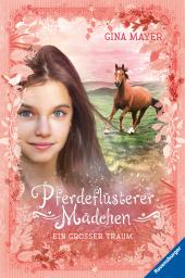 Pferdeflüsterer-Mädchen, Band 2: Ein großer Traum