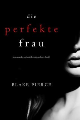 Die Perfekte Frau (Ein spannender Psychothriller mit Jessie Hunt - Band Eins)
