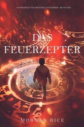 Das Feuerzepter (Oliver Blue und die Schule für Seher - Buch Vier)