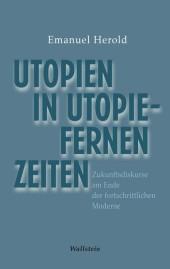 Utopien in utopiefernen Zeiten
