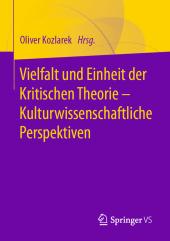 Vielfalt und Einheit der Kritischen Theorie - Kulturwissenschaftliche Perspektiven; .