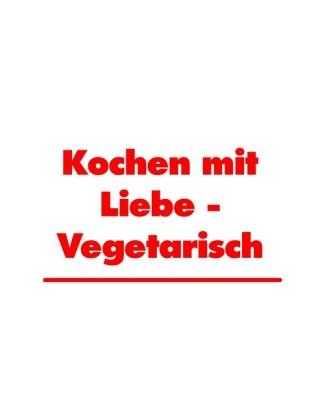 Kochen mit Liebe - Vegetarisch; .