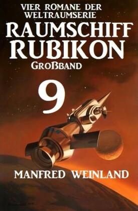 Raumschiff Rubikon Großband 9 - Vier Romane der Weltraumserie