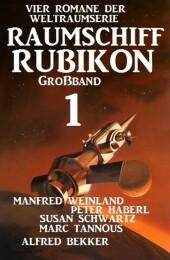 Großband Raumschiff Rubikon 1 - Vier Romane der Weltraumserie