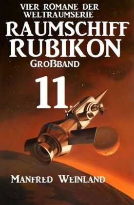 Raumschiff Rubikon Großband 11 - Vier Romane der Weltraumserie
