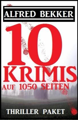 Thriller Paket: Zehn Alfred Bekker Krimis auf 1052 Seiten