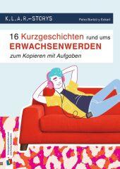 K.L.A.R.-Storys 16 Kurzgeschichten rund ums Erwachsenwerden zum Kopieren mit Aufgaben